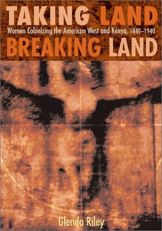 9780826331120: Taking Land, Breaking Land: Women Colonizing the American West and Kenya, 1840-1940