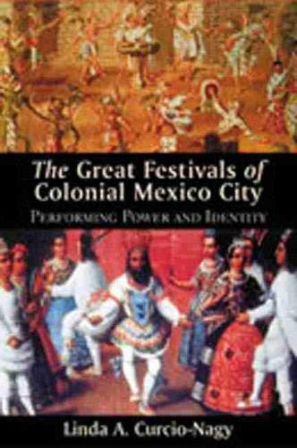 9780826331663: The Great Festivals of Colonial Mexico City: Performing Power and Identity (Diálogos)