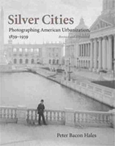 9780826331786: Silver Cities: Photographing American Urbanization, 1839-1939: The Photography of American Urbanization, 1839-1915