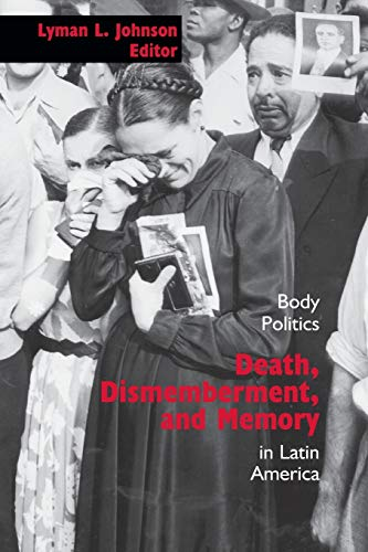 9780826332011: Death, Dismemberment, and Memory: Body Politics in Latin America (Diálogos Series)