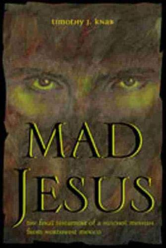 9780826332042: Mad Jesus: The Final Testament of a Huichol Messiah from Northwest Mexico