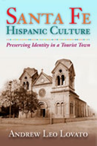 Santa Fe Hispanic Culture: Preserving Identity In A Tourist Town - FLAT SIGNED BY AUTHOR: Lovato, ...