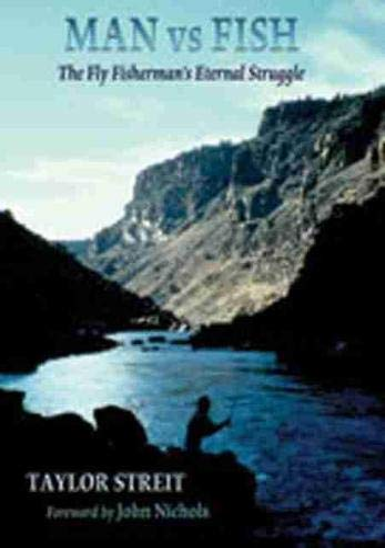 Man vs Fish: The Fly Fisherman's Eternal Struggle: Streit, Taylor