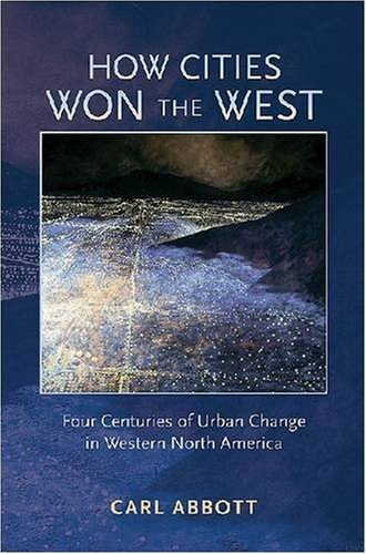 9780826333124: How Cities Won the West: Four Centuries of Urban Change in Western North America (Histories of the American Frontier)