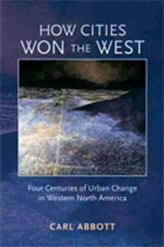 9780826333131: How Cities Won the West: Four Centuries of Urban Change in Western North America (Histories of the American Frontier Series)