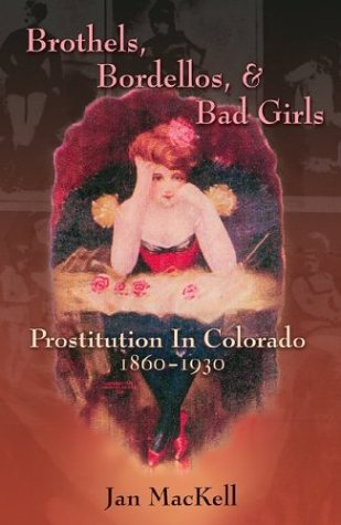 9780826333421: Brothels, Bordellos, and Bad Girls: Prostitution in Colorado, 1860-1930