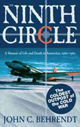 The Ninth Circle: A Memoir Of Life And Death In Antarctica, 1960-1962: Behrendt, John C.