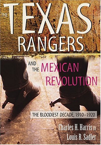 9780826334831: The Texas Rangers and the Mexican Revolution: The Bloodiest Decade, 1910-1920