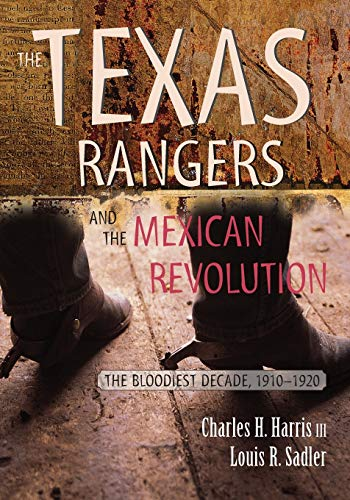 9780826334848: The Texas Rangers and the Mexican Revolution: The Bloodiest Decade, 1910-1920