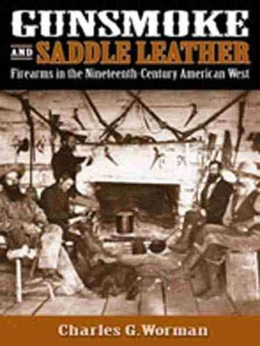 GUNSMOKE AND SADDLE LEATHER; FIREARMS IN THE NINETEENTH-CENTURY AMERICAN WEST: Worman, Charles G.