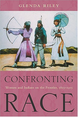 9780826336323: Confronting Race: Women and Indians on the Frontier, 1815-1915