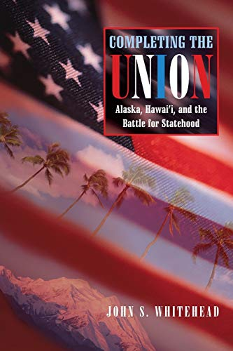 9780826336378: Completing the Union: Alaska, Hawai'i, and the Battle for Statehood (Histories of the American Frontier Series)