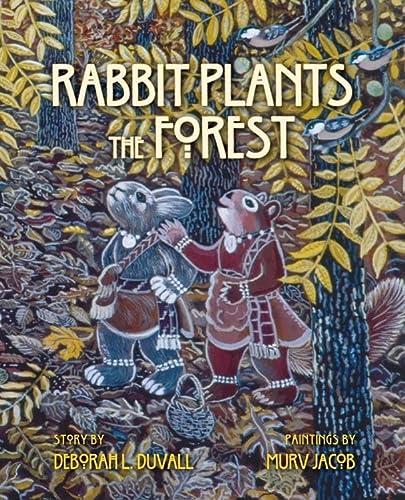 Rabbit Plants the Forest: Deborah L. Duvall;