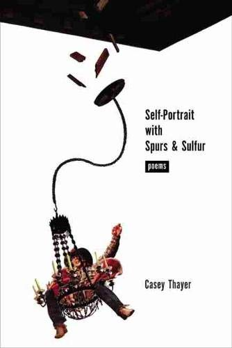 9780826337078: Self-Portrait with Spurs and Sulfur: Poems (Mary Burritt Christiansen Poetry Series)