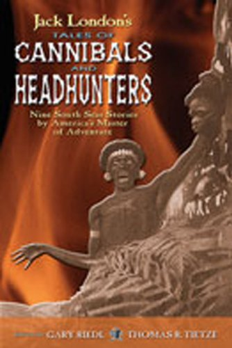 Jack London's Tales of Cannibals and Headhunters: Jack London