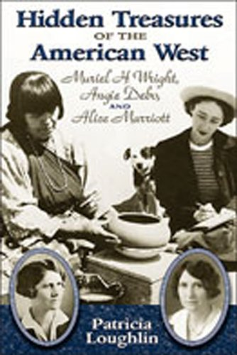 Hidden Treasures of the American West: Muriel H. Wright, Angie Debo, and Alice Marriott: Loughlin, ...