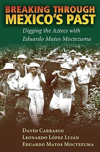 9780826338310: Breaking Through Mexico's Past: Digging the Aztecs with Eduardo Matos Moctezuma