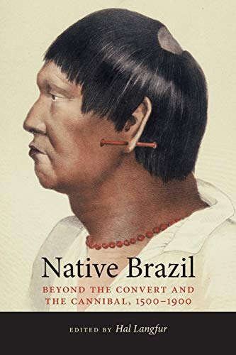 9780826338419: Native Brazil: Beyond the Convert and the Cannibal, 1500-1900 (Diálogos)