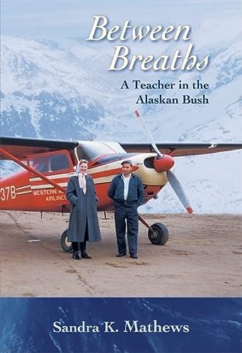 9780826338778: Between Breaths: A Teacher in the Alaskan Bush