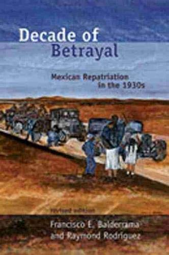9780826339737: Decade of Betrayal: Mexican Repatriation in the 1930s
