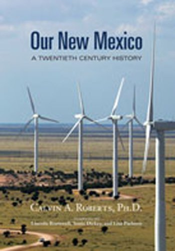 Our New Mexico: A Twentieth Century History: Calvin A. Roberts Lincoln Bramwell Sonia Dickey Lisa ...