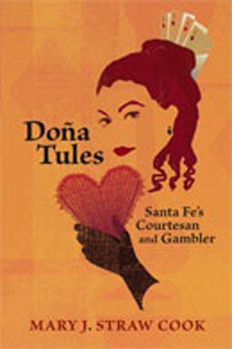 Doña Tules: Santa Fe's Courtesan and Gambler: Cook, Mary J. Straw