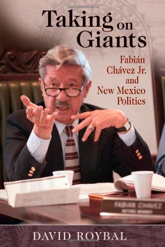 Taking On Giants: Fabian Chavez Jr. and New Mexico Politics: David Roybal