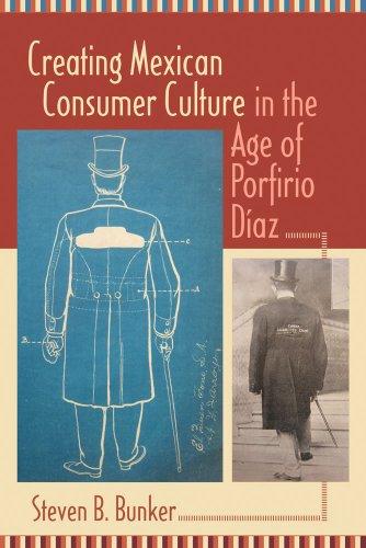 Creating Mexican Consumer Culture in the Age of Porfirio Díaz: Bunker, Steven B.