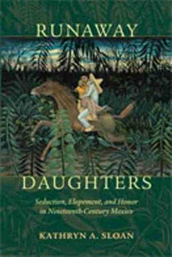 9780826344779: Runaway Daughters: Seduction, Elopement, and Honor in Nineteenth-Century Mexico