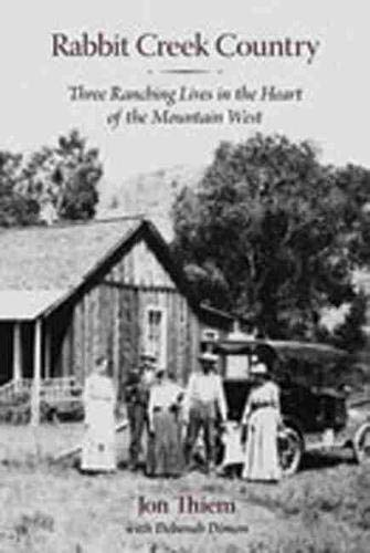9780826345370: Rabbit Creek Country: Three Ranching Lives in the Heart of the Mountain West