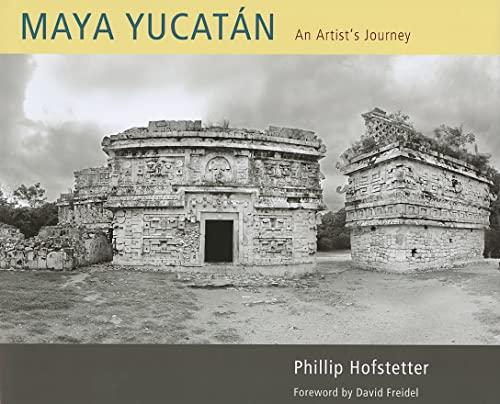 Maya Yucatán: An Artist's Journey: Phillip Hofstetter