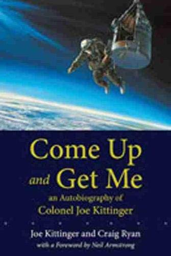 9780826348036: Come Up and Get Me: An Autobiography of Colonel Joseph Kittinger