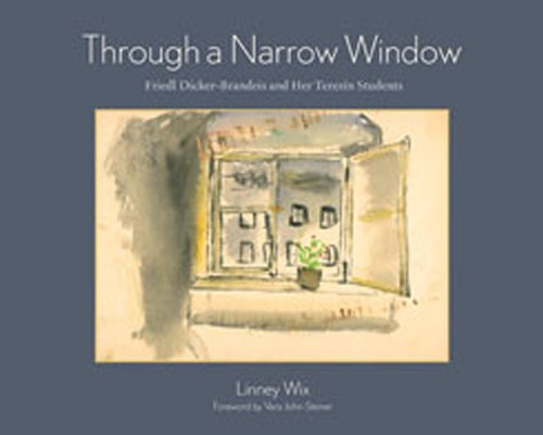 Through a Narrow Window: Friedl Dicker-Brandeis and Her Terezin Students - Linney Wix
