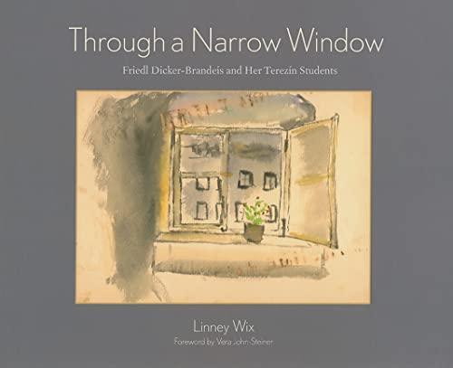 9780826348272: Through a Narrow Window: Friedl Dicker-Brandeis and Her Terezín Students