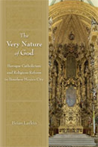 9780826348340: The Very Nature of God: Baroque Catholicism and Religious Reform in Bourbon Mexico City