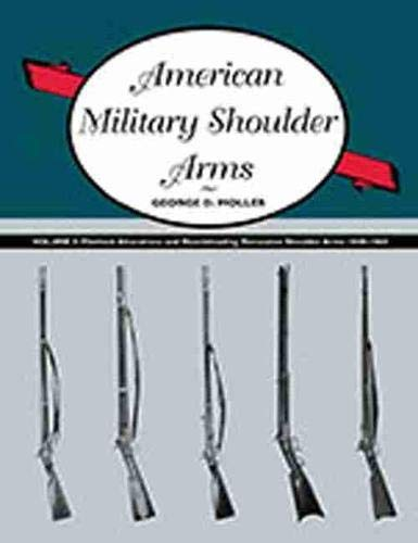 9780826350008: American Military Shoulder Arms, Volume III: Flintlock Alterations and Muzzleloading Percussion Shoulder Arms, 1840-1865