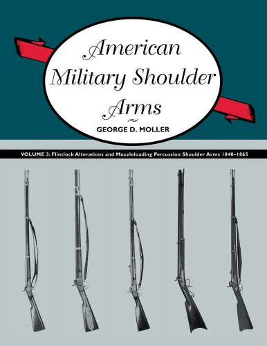 9780826350015: American Military Shoulder Arms, Volume III: Flintlock Alterations and Muzzleloading Percussion Shoulder Arms, 1840-1865