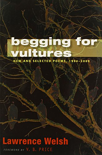 Begging for Vultures: New and Selected Poems,: Lawrence Welsch