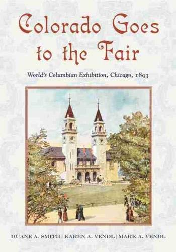 Colorado Goes to the Fair: World's Columbian: Smith, Duane A.;