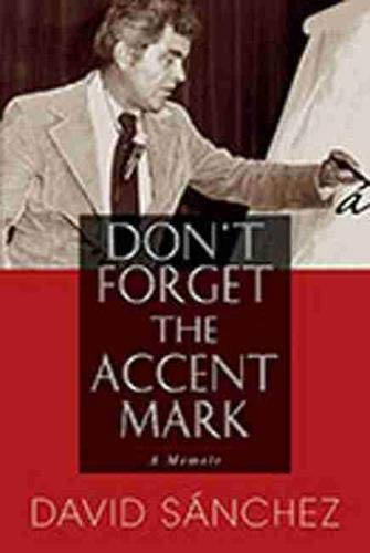 Don't Forget the Accent Mark: A Memoir: Sánchez, David