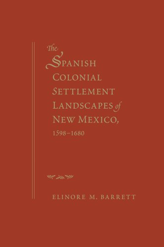The Spanish Colonial Settlement Landscapes of New Mexico, 1598-1680: Elinore M. Barrett