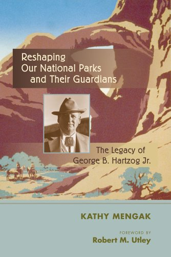 Reshaping Our National Parks and Their Guardians : The Legacy of George B. Hartzog Jr SIGNED by R...