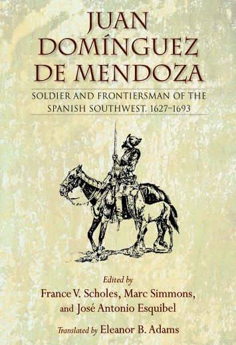 9780826351159: Juan Dominguez De Mendoza: Soldier and Frontiersman of the Spanish Southwest, 1627-1693