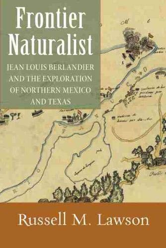 Frontier Naturalist: Jean Louis Berlandier and the Exploration of Northern Mexico and Texas: Lawson...