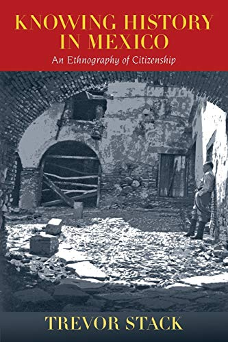 9780826352538: Knowing History in Mexico: An Ethnography of Citizenship