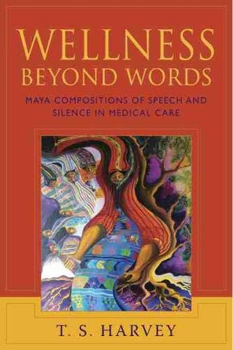 9780826352736: Wellness Beyond Words: Maya Compositions of Speech and Silence in Medical Care
