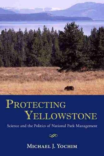 9780826353030: Protecting Yellowstone: Science and the Politics of National Park Management