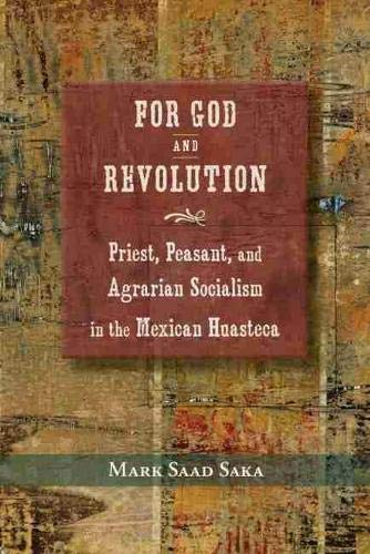 For God and Revolution: Priest, Peasant, and Agrarian Socialism in the Mexican Huasteca (Hardback):...