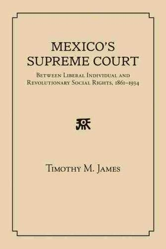 9780826353788: Mexico's Supreme Court: Between Liberal Individual and Revolutionary Social Rights, 1867-1934
