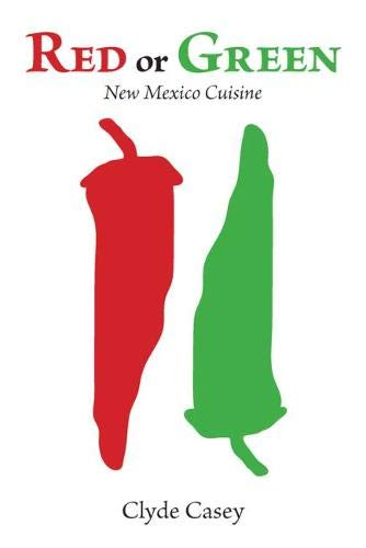 Red or Green: New Mexico Cuisine: Clyde Casey